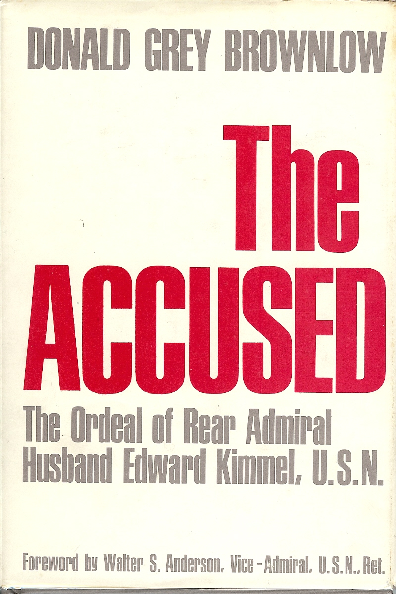 THE ACCUSED : The Ordeal of Rear Admiral Husband Edward Kimmel , U.S.N.