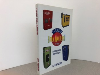 Image for CLASSIC SODA MACHINES : A Field Reference and Price Guide