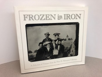 Image for FROZEN IN IRON : A  Selection of Tintypes From The Peter E. Palmquist Collection