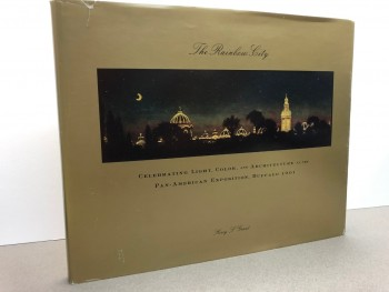 Image for THE RAINBOW CITY : Celebrating Light , Color , and Architectureat the Pan-American Exposition , Buffalo 1901 ( Signed Limited Edition )