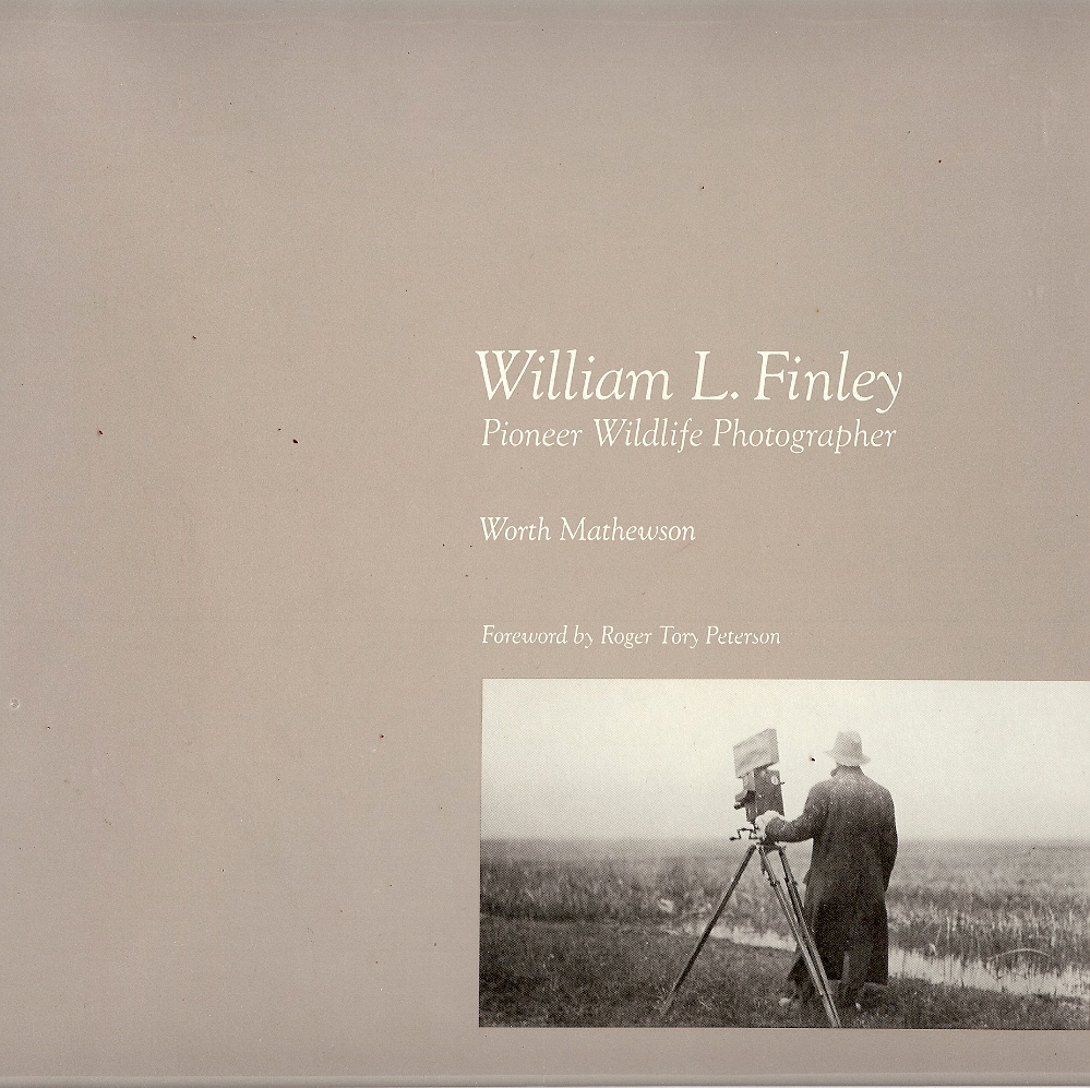 Image for WILLIAM L. FINLEY : Pioneer Wildlife Photographer