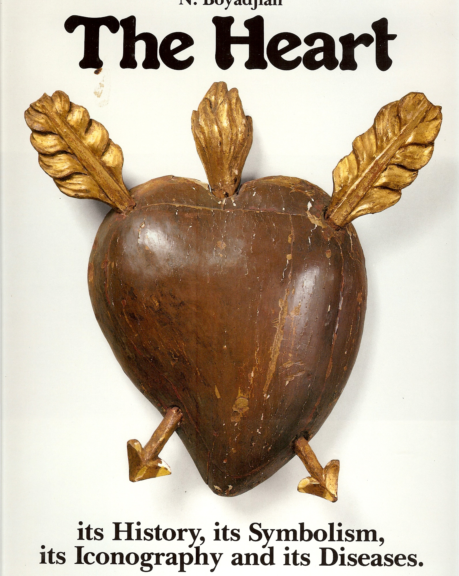 Image for THE HEART : Its History , Its Symbolism, Its Iconography and Its Diseases.