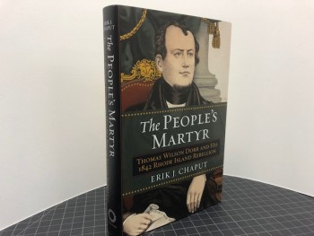 Image for THE PEOPLES MARTYR : Thomas Wilson Dorr and His 1842 Rhode Island Rebellion  (signed)