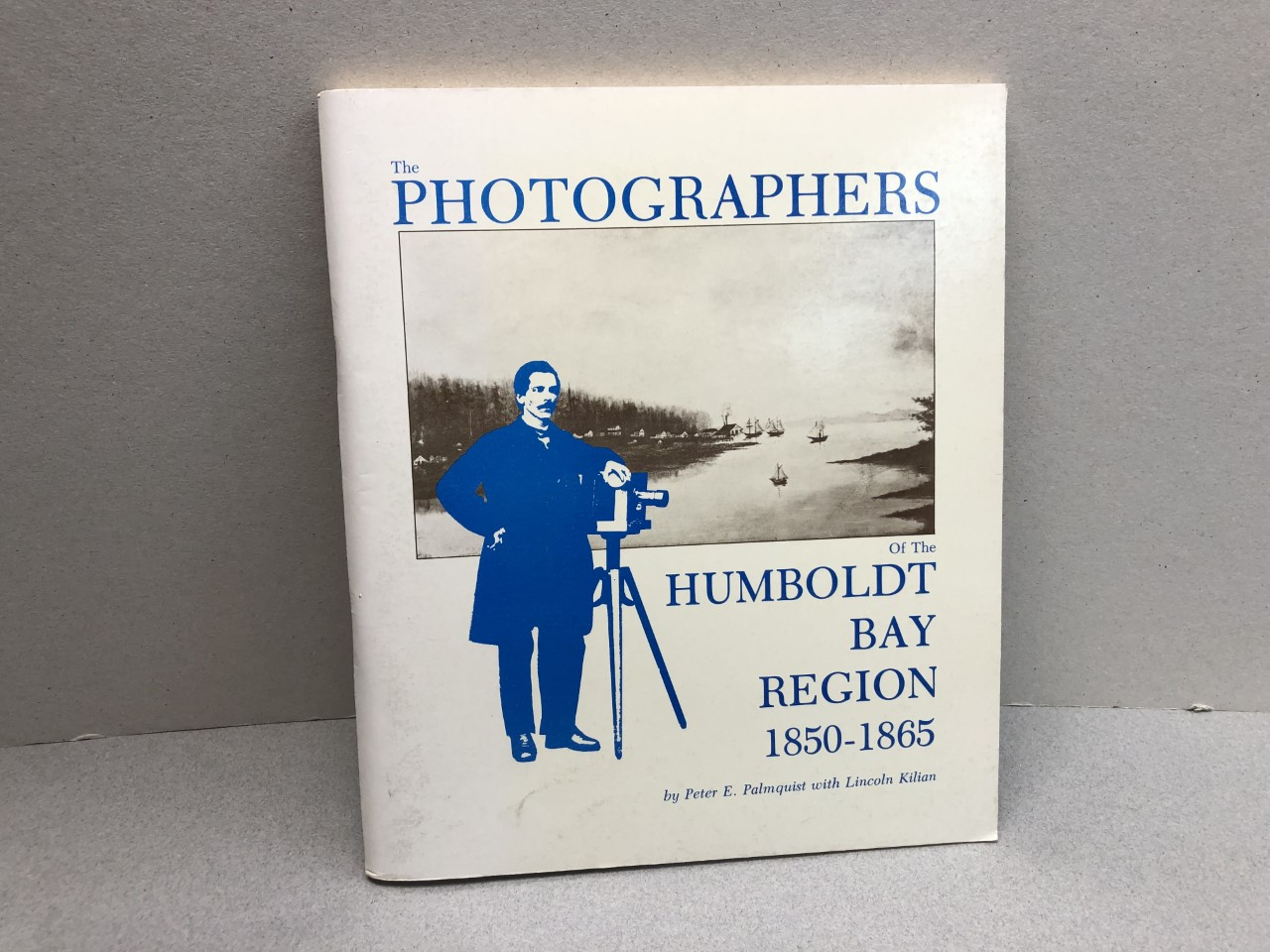 Image for THE PHOTOGRAPHERS OF THE HUMBOLDT BAY REGION 1850 - 1865 ( signed and dated )