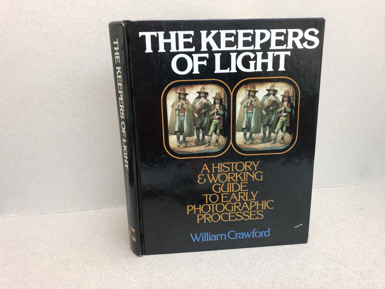 Image for The Keepers of Light: A History and Working Guide to Early Photographic Processes