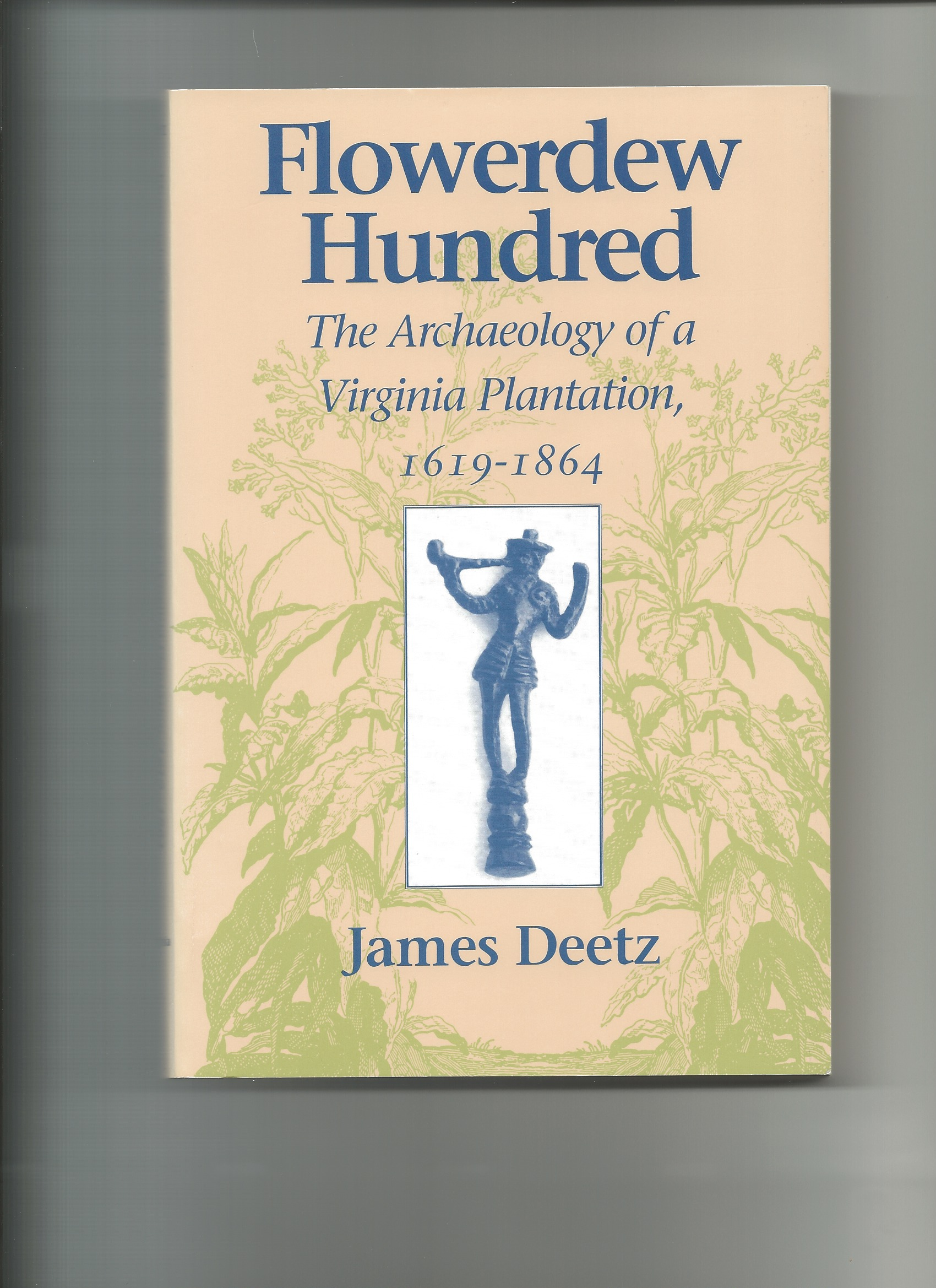 Image for FLOWERDEW HUNDRED : The Archaeology of a Virginia Plantation , 1619 - 1864