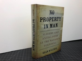 Image for NO PROPERTY IN MAN : Slavery and Antislavery at the Nation's Founding (The Nathan I. Huggins Lectures) Signed & Dated