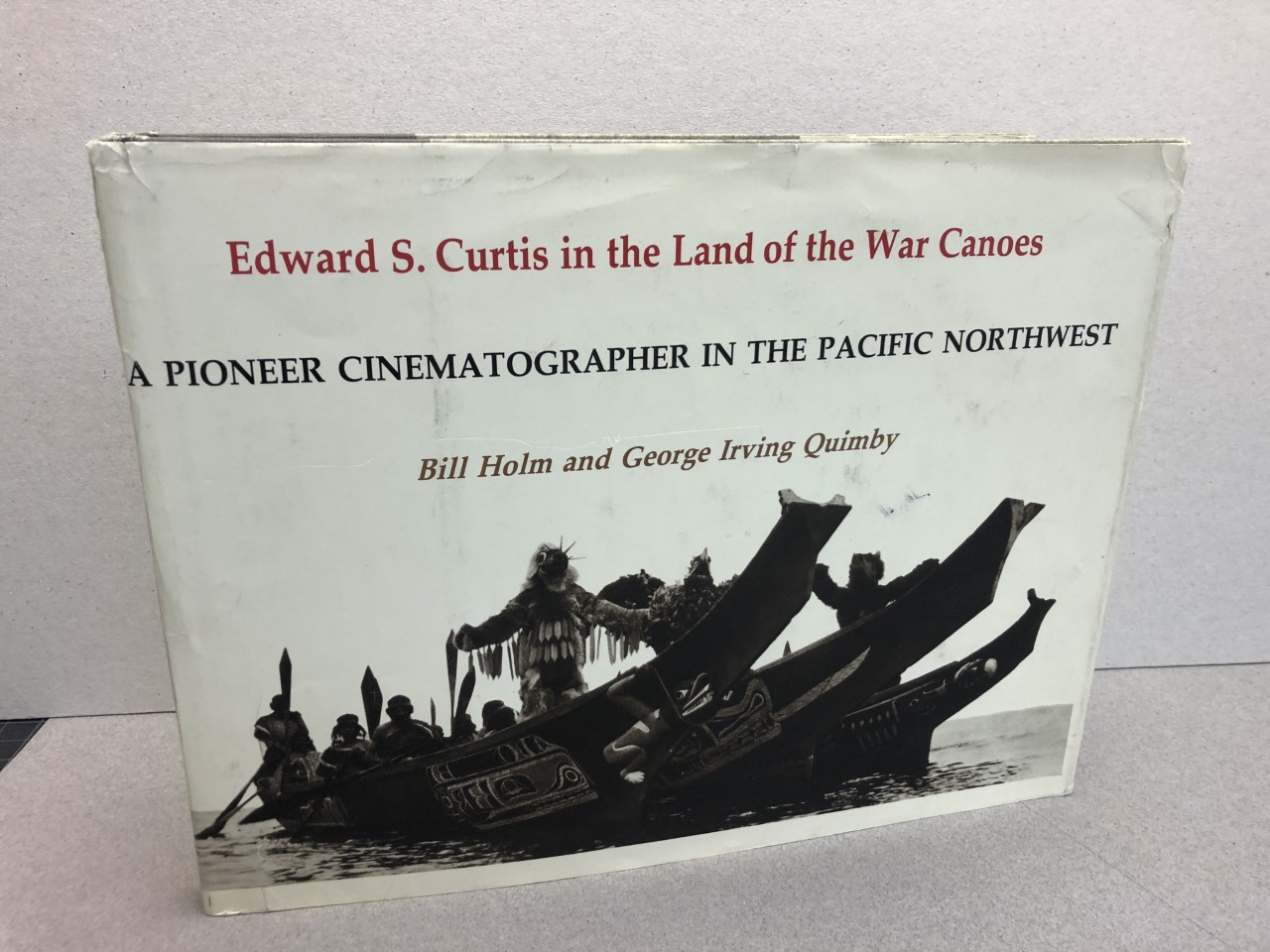 Image for Edward S.Curtis in the Land of the War Canoes: A Pioneer Cinematographer in the Pacific North West (Thomas Burke Memorial Washington State Museum monographs)