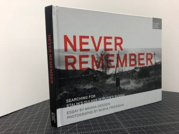 Image for NEVER REMEMBER : Searching for Stalin's Gulags in Putin's Russia ( signed by both )